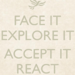 face-it-explore-it-accept-it-react